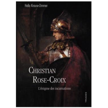 Christian Rose-Croix - L'énigme des incarnations