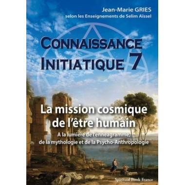 La mission cosmique de l'être humain - Connaissance initiatique tome 7